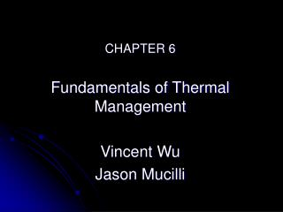 CHAPTER 6 Fundamentals of Thermal Management Vincent Wu Jason Mucilli