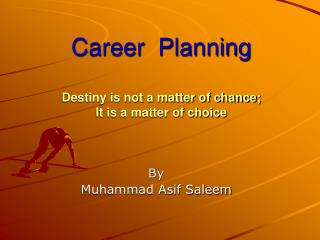 Career  Planning Destiny is not a matter of chance;  It is a matter of choice