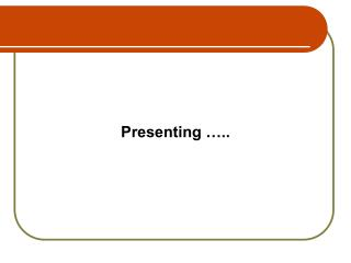 Presenting  ..
