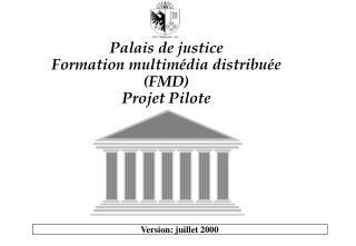 Palais de justice  Formation multimédia distribuée (FMD) Projet Pilote