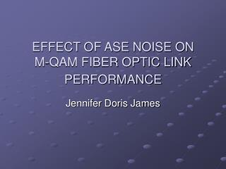 EFFECT OF ASE NOISE ON  M-QAM FIBER OPTIC LINK PERFORMANCE