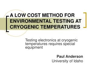 A LOW COST METHOD FOR ENVIRONMENTAL TESTING AT CRYOGENIC TEMPERATURES