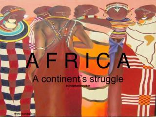 A F R I C A A continent's struggle by Heather Braucher