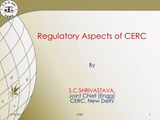 Regulatory Aspects of CERC By S.C.SHRIVASTAVA,  Joint Chief ( Engg )  CERC, New Delhi