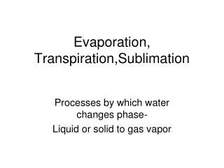 Evaporation, Transpiration,Sublimation
