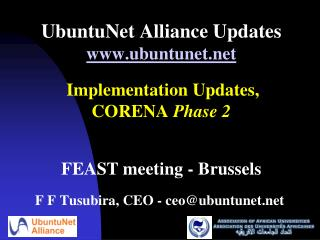 UbuntuNet Alliance Updates ubuntunet    Implementation Updates,  CORENA Phase 2    FEAST meeting - Brussels