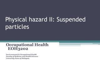 Physical hazard II: Suspended particles