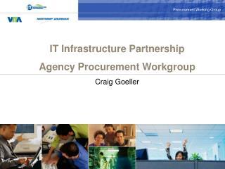 IT Infrastructure Partnership Agency Procurement Workgroup  Craig Goeller