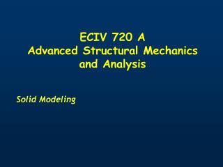 ECIV 720 A  Advanced Structural Mechanics and Analysis
