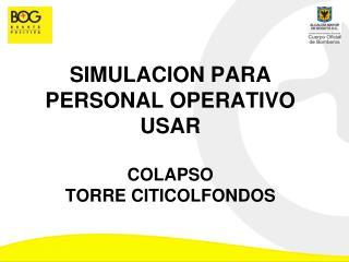 SIMULACION PARA PERSONAL OPERATIVO USAR COLAPSO TORRE CITICOLFONDOS
