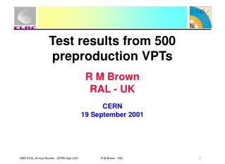 Test results from 500 preproduction VPTs R M Brown RAL - UK CERN 19 September 2001