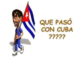 QUE PASÓ  CON CUBA ?????