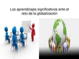 Los aprendizajes significativos ante el reto de la globalización