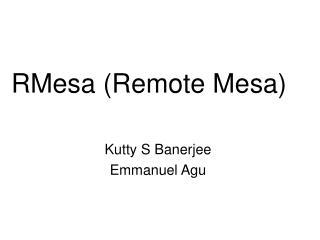RMesa Remote Mesa   Kutty S Banerjee  Emmanuel Agu
