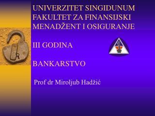 UNIVERZITET SINGIDUNUM FAKULTET ZA FINANSIJSKI MENADŽENT I OSIGURANJE III GODINA BANKARSTVO
