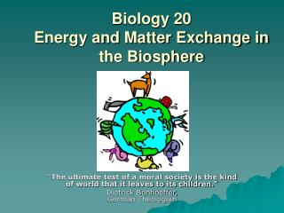 Biology 20 Energy and Matter Exchange in the Biosphere