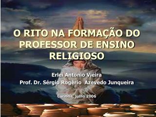 O RITO NA FORMAÇÃO DO PROFESSOR DE ENSINO RELIGIOSO