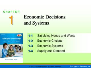1-1 Satisfying Needs and Wants 1-2 Economic Choices 1-3 Economic Systems 1-4 Supply and Demand