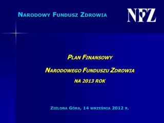 P LAN  F INANSOWY N ARODOWEGO  F UNDUSZU  Z DROWIA NA 2013 ROK