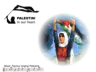 Music: Fayrouz singing Palestine