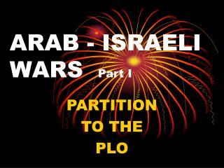 ARAB - ISRAELI WARS   Part I