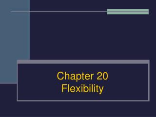 Chapter 20 Flexibility