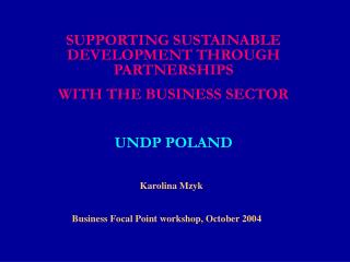SUPPORTING SUSTAINABLE DEVELOPMENT THROUGH PARTNERSHIPS  WITH THE BUSINESS SECTOR  UNDP POLAND