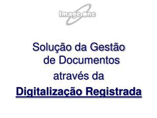 Solução da Gestão de Documentos através da  Digitalização Registrada