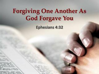 Forgiving One Another As God Forgave You