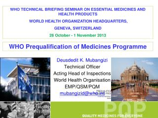 Deusdedit K. Mubangizi Technical Officer Acting Head of Inspections World Health Organisation