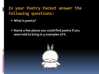 In  your Poetry Packet answer the following questions: