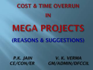 COST & TIME OVERRUN  IN  MEGA PROJECTS (REASONS & SUGGESTIONS)