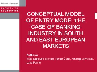 CONCEPTUAL MODEL OF ENTRY MODE:  T HE CASE OF BANKING INDUSTRY IN SOUTH AND EAST EUROPEAN MARKETS