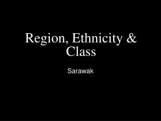 Region, Ethnicity & Class