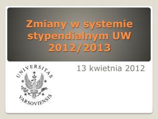 Zmiany w systemie stypendialnym UW 2012/2013