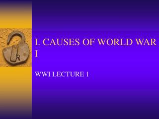 I. CAUSES OF WORLD WAR I