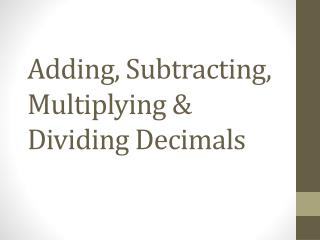 Adding, Subtracting, Multiplying & Dividing Decimals