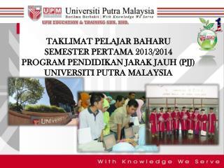 TAKLIMAT PELAJAR BAHARU SEMESTER PERTAMA 2013/2014  PROGRAM PENDIDIKAN JARAK JAUH (PJJ)