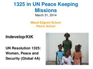 1325 in UN Peace Keeping Missions March 31, 2014 Maud Edgren-Schori Pierre Schori