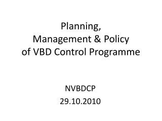 Planning,  Management & Policy  of VBD Control Programme