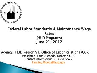 Agency:  HUD Region VII, Office of Labor Relations (OLR) Presenter:  Fannie Woods, Director, OLR