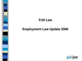 PJH Law Employment Law Update 2006