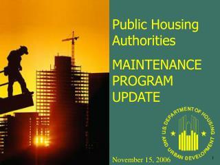 Public Housing Authorities MAINTENANCE PROGRAM UPDATE