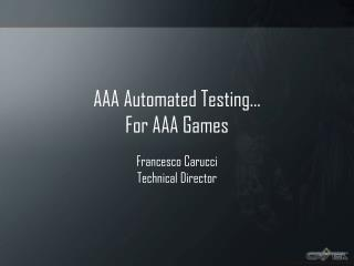 AAA Automated Testing… For AAA Games