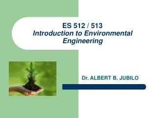 ES 512 / 513 Introduction to Environmental Engineering