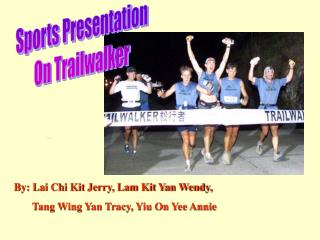 By: Lai Chi Kit Jerry, Lam Kit Yan Wendy,         Tang Wing Yan Tracy, Yiu On Yee Annie