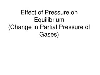 Effect of Pressure on Equilibrium  (Change in Partial Pressure of Gases)