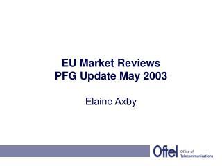 EU Market Reviews PFG Update May 2003