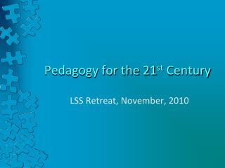 Pedagogy for the 21 st  Century