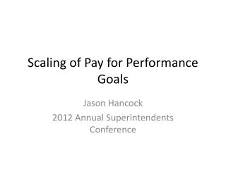 Scaling of Pay for Performance Goals